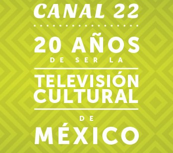 20 AÑOS TELEVISION CULTURA DE MEXICO - CANAL 22